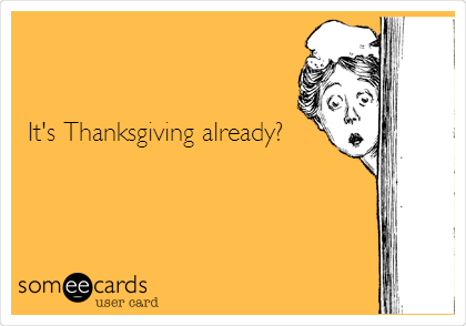 It's Thanksgiving already?
