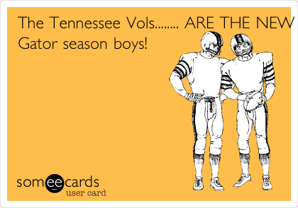 The Tennessee Vols........ ARE THE NEW SWAMP PEOPLE!        Tomorrow is Gator season boys!