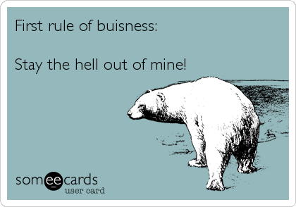 First rule of buisness: 