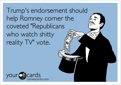 """Trump's endorsement should help Romney corner the coveted """"Republicans who watch shitty reality TV"""" vote."""