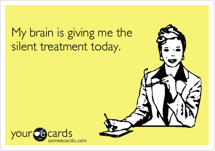 My brain is giving me the