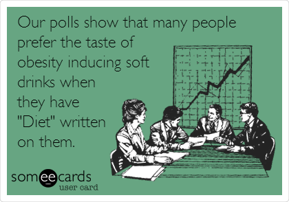 """Our polls show that many people prefer the taste of obesity inducing soft drinks when they have """"Diet"""" written on them."""