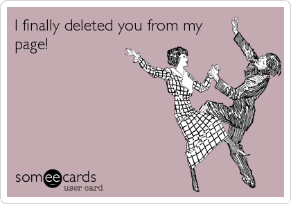 I finally deleted you from my