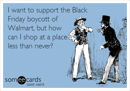 I want to support the Black Friday boycott of Walmart, but how can I shop at a place less than never?