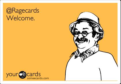 @Ragecards Welcome.