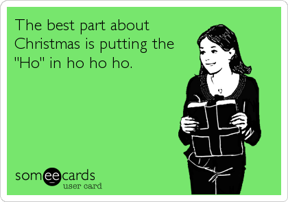 """The best part about Christmas is putting the """"Ho"""" in ho ho ho."""