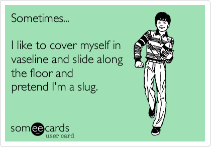 Sometimes...