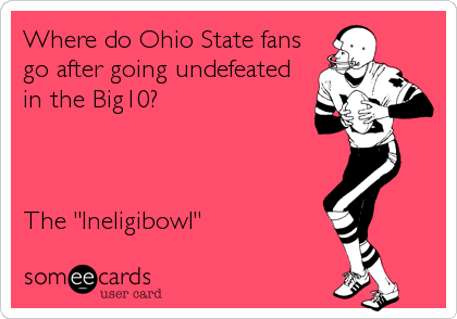 """Where do Ohio State fans go after going undefeated in the Big10?     The """"Ineligibowl"""""""