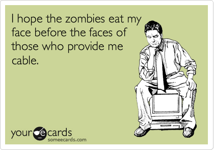 I hope the zombies eat my