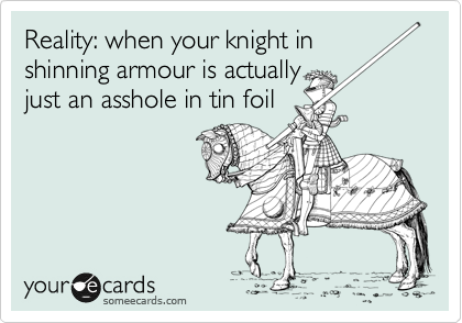 Reality: when your knight in
