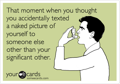 That moment when you thought you accidentally texted 