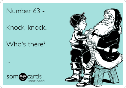 Number 63 -   Knock, knock...  Who's there?  ...