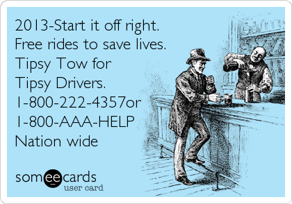 2013-Start it off right. Free rides to save lives. Tipsy Tow for Tipsy Drivers. 1-800-222-4357or 1-800-AAA-HELP Nation wide