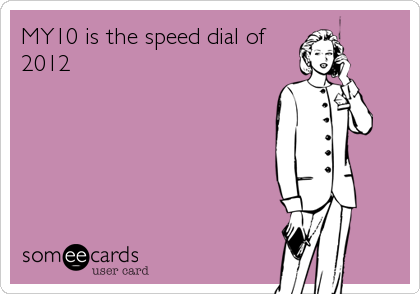 MY10 is the speed dial of 2012