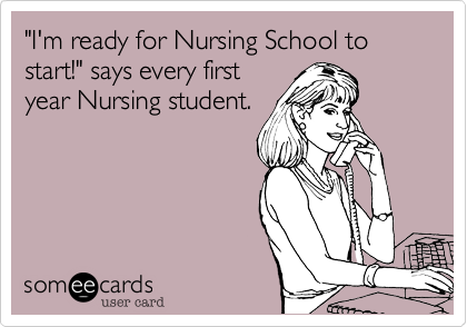 """""""I'm ready for Nursing School to start!"""" says every first year Nursing student."""