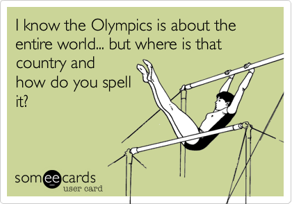 I know the Olympics is about the entire world... but where is that country and how do you spell it?