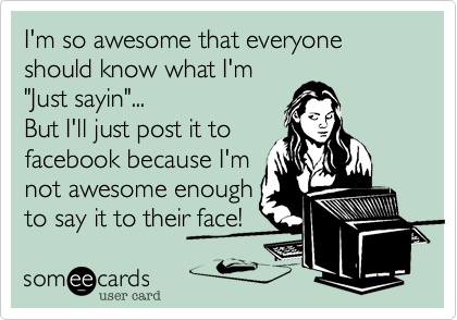 I'm so awesome that everyone should know what I'm