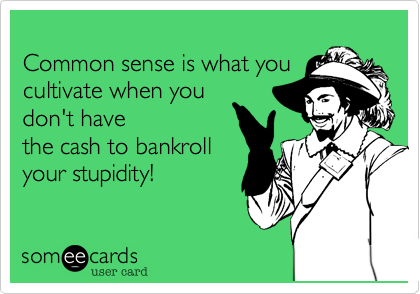 Common sense is what you