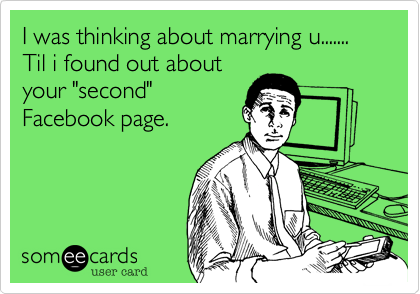 I was thinking about marrying u....... Til i found out about