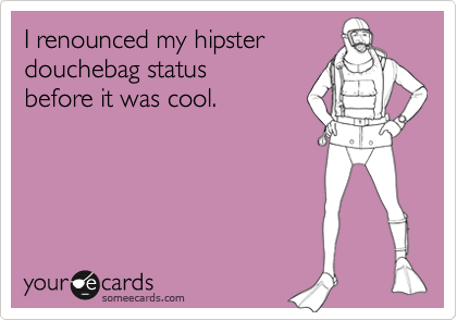 I renounced my hipster