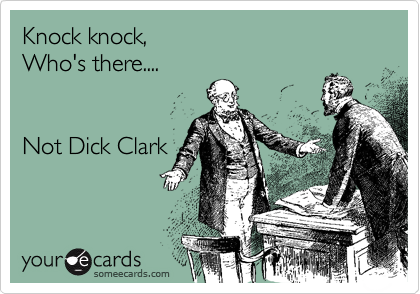 Knock knock, Who's there....   Not Dick Clark