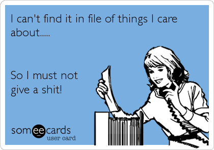 I can't find it in file of things I care about.....   So I must not give a shit!