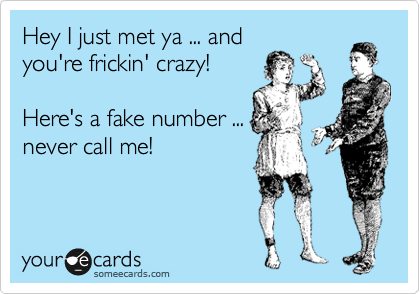 Hey I just met ya ... and