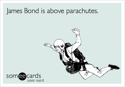 James Bond is above parachutes.