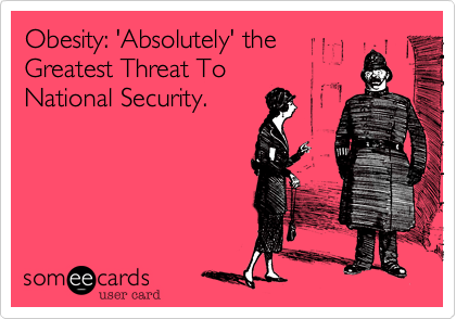 Obesity: 'Absolutely' theGreatest Threat To National Security.