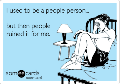 I used to be a people person...  