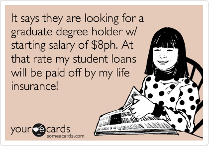 It says they are looking for a graduate degree holder w/ starting salary of %248ph. At that rate my student loans  will be paid off by my life insurance!