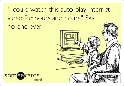 """I could watch this auto-play internet video for hours and hours."" Said no one ever."