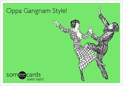 Oppa Gangnam Style!