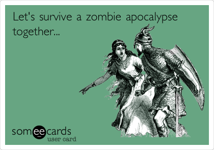 Let's survive a zombie apocalypse together...