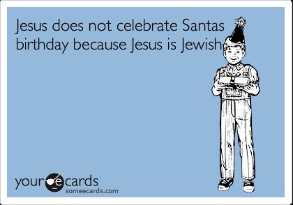 Jesus Does Not Celebrate Santas Birthday Because Is Jewish
