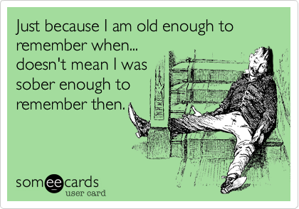 Just because I am old enough to remember when...