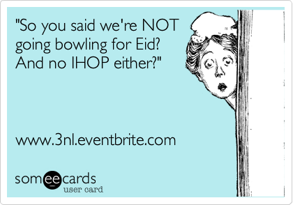 """So you said we're NOT going bowling for Eid?""