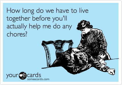 How long do we have to live together before you'll