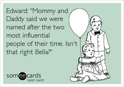 "Edward: ""Mommy and