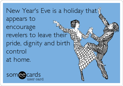 New Year's Eve is a holiday that appears to encourage revelers to leave their pride, dignity and birth control  at home.