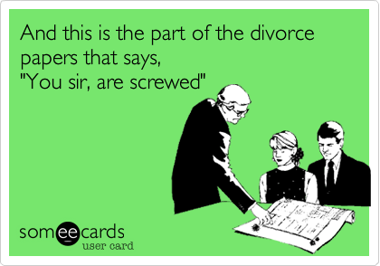 And this is the part of the divorce papers that says, 