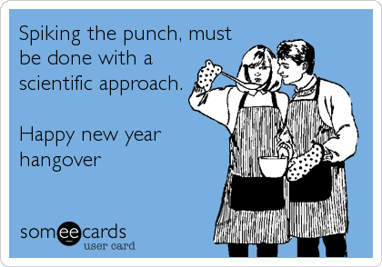Spiking the punch, must be done with a scientific approach.  Happy new year hangover
