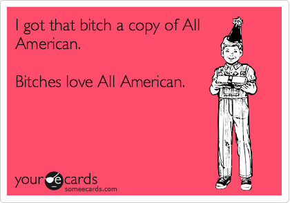 I got that bitch a copy of All