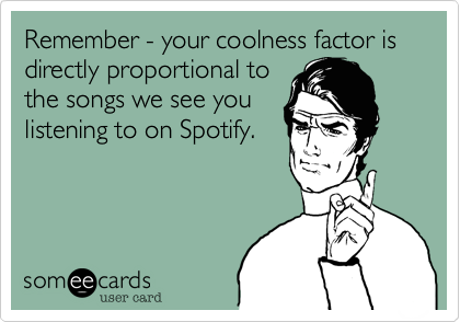 Remember - your coolness factor is directly proportional to