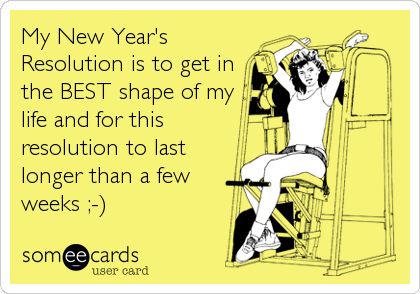 My New Year's Resolution is to get in the BEST shape of my life and for this resolution to last longer than a few weeks ;-)