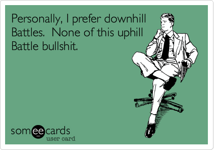 Personally, I prefer downhillBattles.  None of this uphillBattle bullshit.