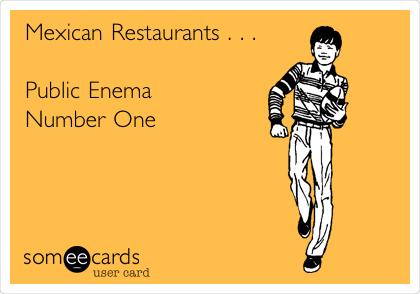 Mexican Restaurants . . .                                      Public Enema              Number One