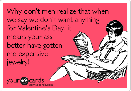 Why don't men realize that when we say we don't want anything