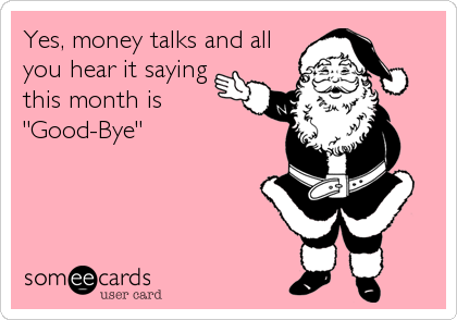 "Yes, money talks and all you hear it saying this month is ""Good-Bye"""