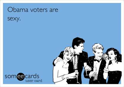 Obama voters are sexy.